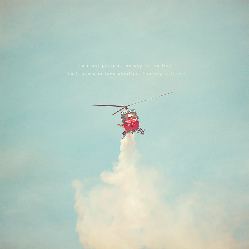 airplane quote, aviation quote, otto the helicopter, airplane photography, aviation photography, love to fly